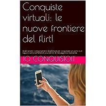 Conquiste virtuali: le nuove frontiere del flirt!: Analizza tutti i comportamenti da adottare per conquistare un uomo o un ragazzo sui Social Network o sui servizi di messaggistica istantanea.