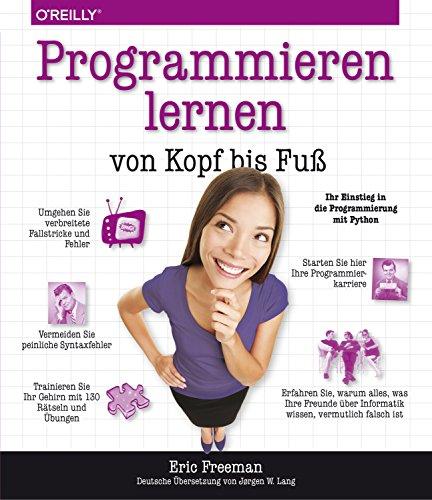 Programmieren lernen von Kopf bis Fuß: Ihr Einstieg in die Programmierung mit Python (Programmieren Lernen)