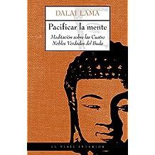Pacificar la mente / Pacify The Mind: Meditacion sobre las cuatro nobles verdades del buda