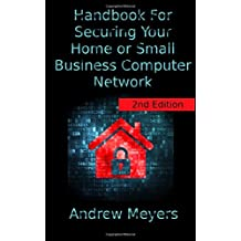 Handbook For Securing Your Home or Small Business Computer Network