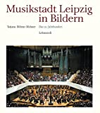 Musikstadt Leipzig in Bildern: 3. Band: Das 20. Jahrhundert