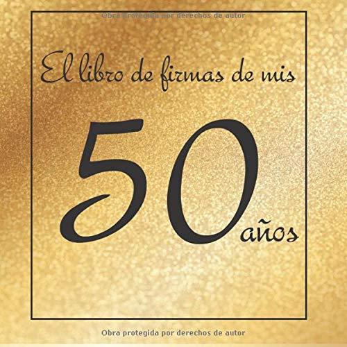 El libro de firmas de mis 50 años: ¡Feliz cumpleaños!