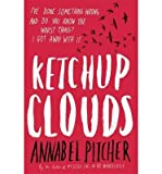 [(Ketchup Clouds)] [ By (author) Annabel Pitcher ] [July, 2013]