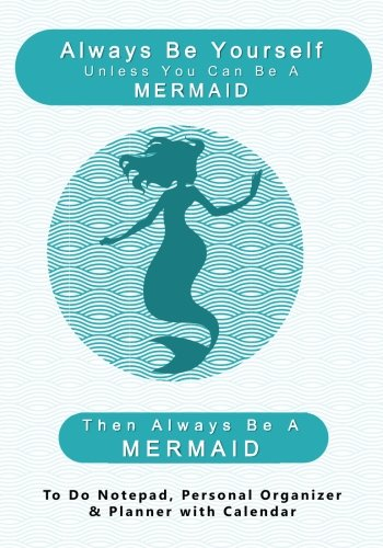 always-be-yourself-unless-you-can-be-a-mermaid-then-always-be-a-mermaid-to-do-notepad-personal-organ