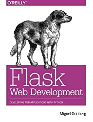 Flask Web Development: Developing Web Applications with Python by Miguel Grinberg (18-May-2014) Paperback
