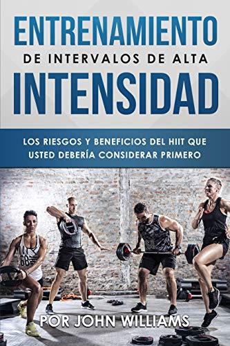 Introducción al HIIT (Entrenamiento de Intervalos de Alta Intensidad): Los riesgos y beneficios del HIIT que usted debería considerar primero (Spanish Edition) (Para Ejercicios Bicicletas)