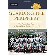 Guarding the Periphery: The Australian Army in Papua New Guinea, 1951–75