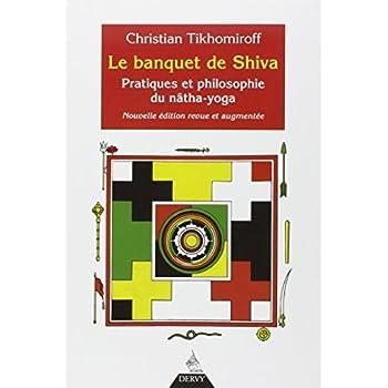 Le banquet de Shiva : Pratiques et philosophie du nâtha-yoga