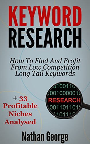 Keyword Research: How To Find And Profit From Low Competition Long Tail Keywords + 33
