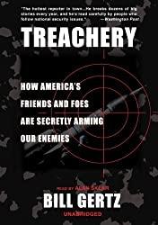 Treachery: How America S Friends and Foes Are Secretly Arming Our Enemies (Library Edition) by Bill Gertz (2005-01-01)