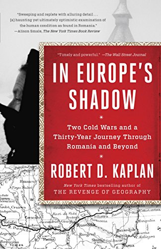 In Europe's Shadow: Two Cold Wars and a Thirty-Year Journey Through Romania and Beyond (English Edition) por Robert D. Kaplan