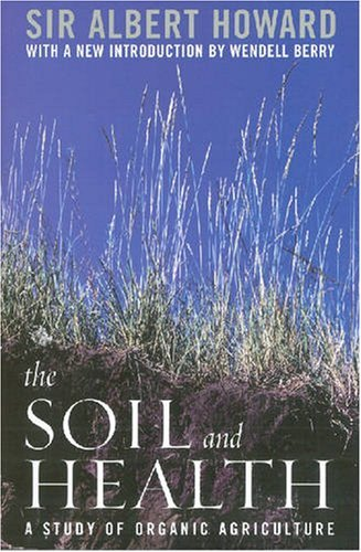 The Soil and Health: A Study of Organic Agriculture (Clark Lectures) by Albert Howard (2007-01-12)