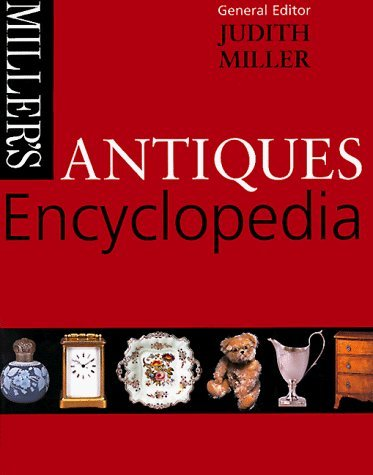 Miller's: Antiques Encyclopedia by Judith Miller (1998-09-17)