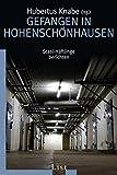 Gefangen in Hohenschönhausen: Stasi-Häftlinge berichten - Hubertus Knabe