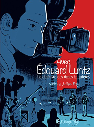 Avec Édouard Luntz: Le cinéaste des âmes inquiètes