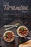 Great Tiramisu Recipes: Delightful Tiramisu Cookbook - Best Reviews Guide