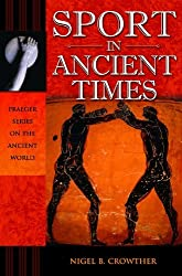 Sport in Ancient Times (Praeger Series on the Ancient World) by Nigel B. Crowther (2007-01-30)