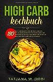 HIGH CARB KOCHBUCH: 180 High Carb Rezepte für die High Carb Diät. Mit leckeren Rezepten für Nudeln, Reis und Kartoffeln. Das HCLF Kochbuch für ... High Carb Low Fat Konzept. (Reisdiät, Band 1)