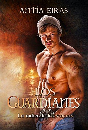 Los Guardianes (La Orden de los Varones nº 1) por Antía Eiras