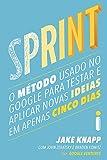Sprint. O Método Usado no Google Para Testar e Aplicar Novas Ideias em Apenas Cinco Dias (Em Portuguese do Brasil)