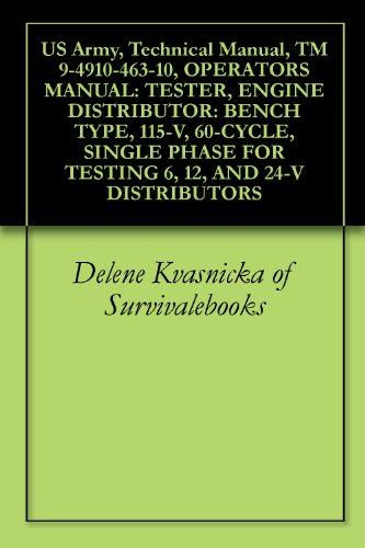 24v Single (US Army, Technical Manual, TM 9-4910-463-10, OPERATORS MANUAL: TESTER, ENGINE DISTRIBUTOR: BENCH TYPE, 115-V, 60-CYCLE, SINGLE PHASE FOR TESTING 6, 12, AND 24-V DISTRIBUTORS (English Edition))
