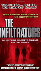 The Infiltrators: The First Inside Account of Life Deep Undercover with Scotland Yard's Most Secret Unit