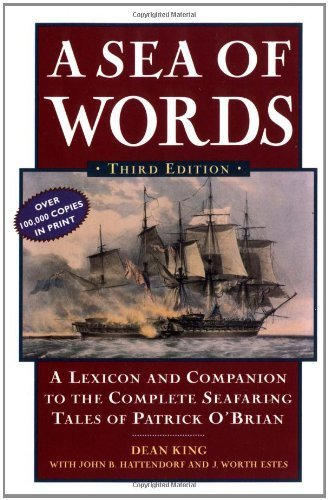 A Sea of Words, Third Edition: A Lexicon and Companion to the Complete Seafaring Tales of Patrick O'Brian by King, Dean, Hattendorf, John B., Estes, J. Worth (2000) Paperback