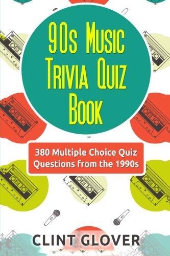 90s Music Trivia Quiz Book: 380 Multiple Choice Quiz Questions