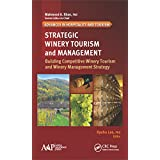 Strategic Winery Tourism and Management: Building Competitive Winery Tourism and Winery Management Strategy