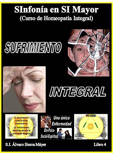 SUFRIMIENTO INTEGRAL: Curso de Homeopatía Integral IV (SInfonía en SI Mayor nº 4) por Álvaro Sierra Máyer