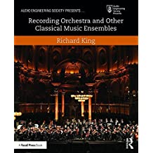 Recording Orchestra and Other Classical Music Ensembles (Audio Engineering Society Presents)