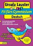 Fit fürs Gymnasium Deutsch - 4. Klasse: Entscheidungshilfe bei der Wahl der weiterführenden Schule