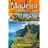 Madeira – Zeit für das Beste: Highlights – Geheimtipps – Wohlfühladressen