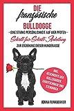 Die französische Bulldogge: Eine starke Persönlichkeit auf vier Pfoten - Schritt-für-Schritt-Anleitung zur Erziehung dieser Hunderasse - Jenna Funkbekker