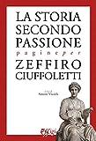 La storia secondo passione. Pagine per Zeffiro Ciuffoletti