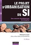 Le projet d'urbanisation du S.I. - 4ème édition : Cas concret d'architecture d'entreprise (Management des systèmes d'information)