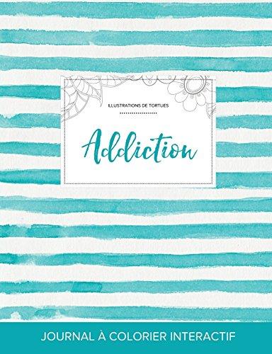 Journal de Coloration Adulte: Addiction (Illustrations de Tortues, Rayures Turquoise) par Courtney Wegner