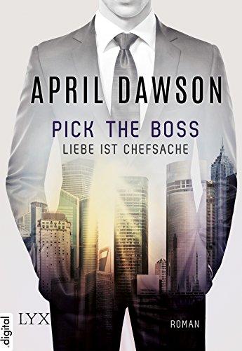 Pick The Boss - Liebe Ist Chefsache (boss-reihe 1) por April Dawson epub