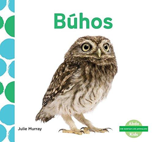 Búhos (Owls) (Spanish Version) (Me Gustan Los Animales!/ I Like Animals!) por Julie Murray