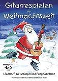 Gitarrespielen zur Weihnachtszeit: Liederheft für Anfänger und Fortgeschrittene