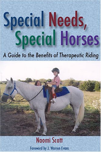 Special Needs, Special Horses: A Guide to the Benefits of Therapeutic Riding (Practical Guide): Written by Naomi Scott, 2005 Edition, Publisher: University of North Texas Press,U.S [Paperback]