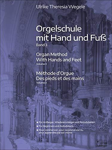 Orgelschule mit Hand und Fuß Band 3: Für Anfänger, Wiedereinsteiger und Autodidakten