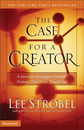 The Case for a Creator: A Journalist Investigates Scientific Evidence That Points Toward God by Strobel. Lee ( 2004 ) Paperback