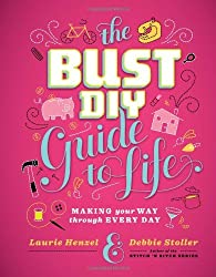 Bust DIY Guide to Life: Making Your Way Through Every Day by Debbie Stoller (2011-10-01)