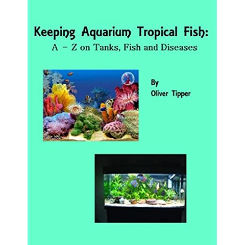 Keeping Aquarium Tropical Fish:  A - Z on Tanks, Fish and Diseases (English Edition)