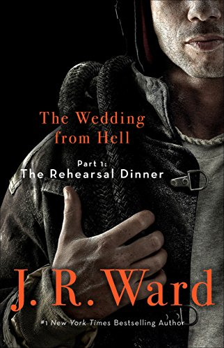 The Wedding From Hell: Part 1: The Rehearsal Dinner by [Ward, J. R.]