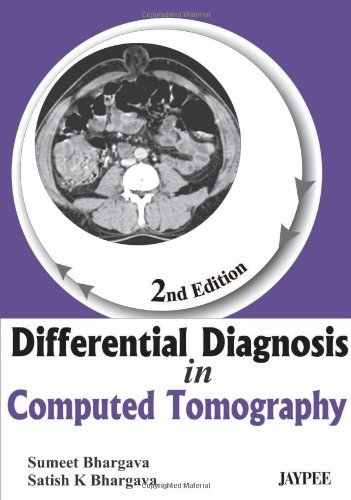 Differential Diagnosis in Computed Tomography (2 E/d) by Satish K Bhargava (2012-05-15)
