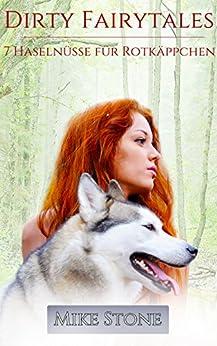 Dirty Fairytales: 7 Haselnüsse für Rotkäppchen (German Edition) by [Stone, Mike]