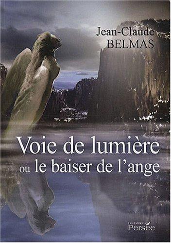 Voie de lumière ou le baiser de l'ange par Jean-Claude Belmas