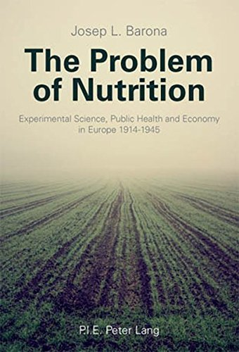 The Problem Of Nutrition Experimental Science Public Health And Economy In Europe 1914 1945 By Josep L Barona 2010 03 15